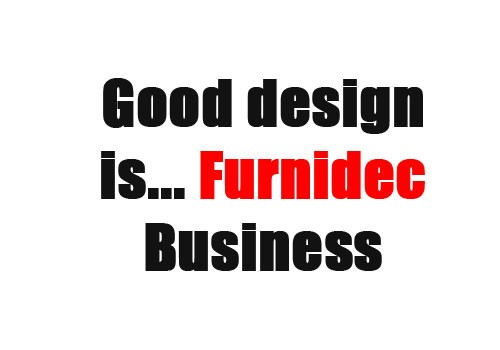 ΕΧΗΙΒΙΤΙΟΝ - Good design is... Furnidec Business
